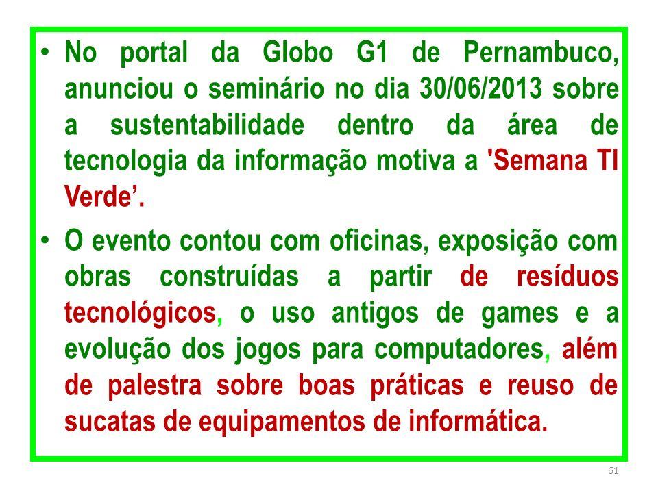 No portal da Globo G1 de Pernambuco, anunciou o seminário no dia 30/06/2013 sobre a sustentabilidade dentro da área de tecnologia da informação motiva