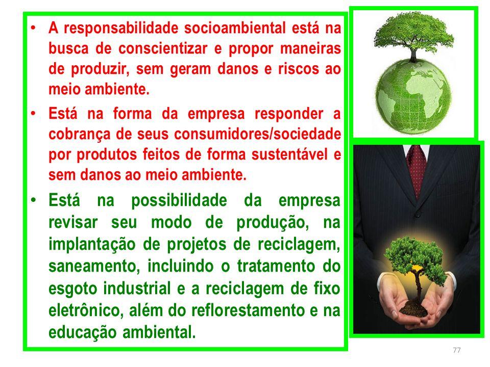 A responsabilidade socioambiental está na busca de conscientizar e propor maneiras de produzir, sem geram danos e riscos ao meio ambiente. Está na for