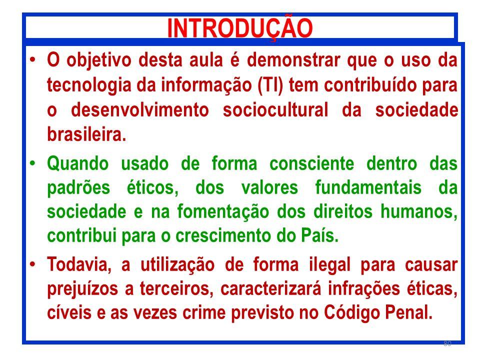 INTRODUÇÃO O objetivo desta aula é demonstrar que o uso da tecnologia da informação (TI) tem contribuído para o desenvolvimento sociocultural da socie