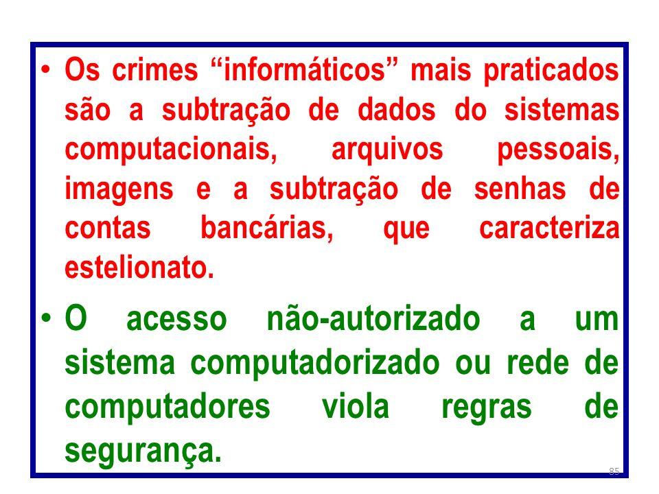 Os crimes informáticos mais praticados são a subtração de dados do sistemas computacionais, arquivos pessoais, imagens e a subtração de senhas de cont