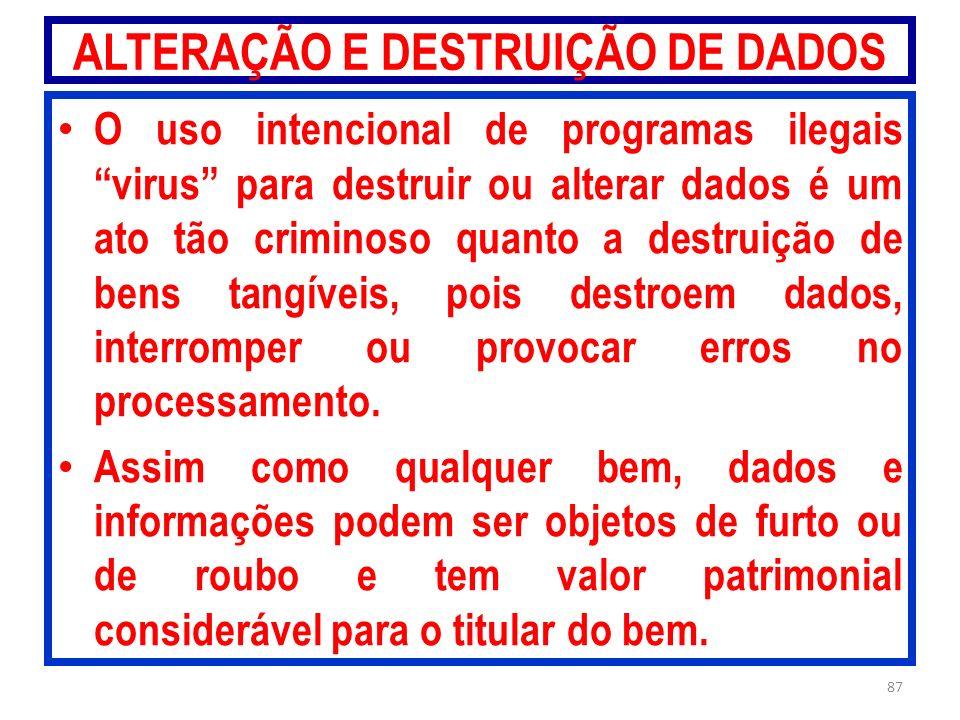 ALTERAÇÃO E DESTRUIÇÃO DE DADOS O uso intencional de programas ilegais virus para destruir ou alterar dados é um ato tão criminoso quanto a destruição