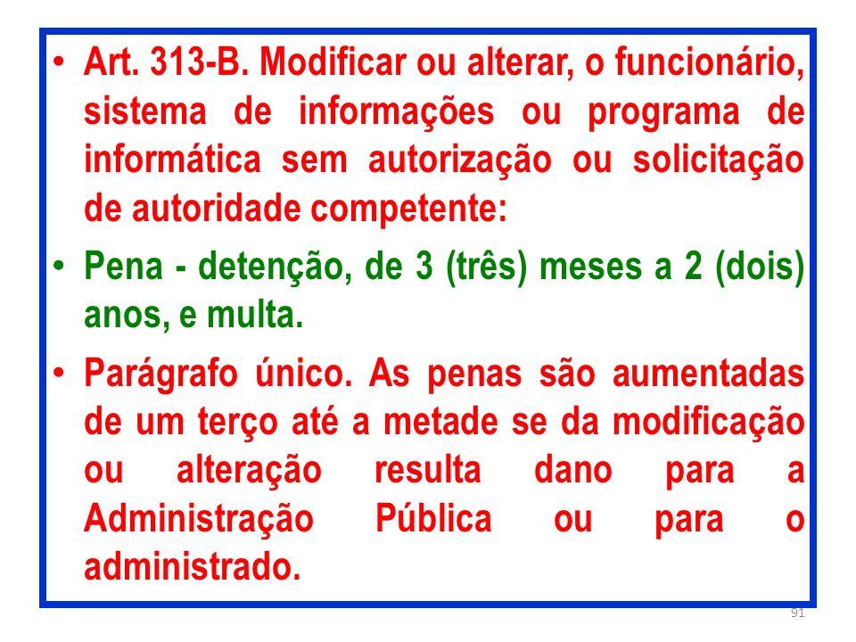 Art. 313-B. Modificar ou alterar, o funcionário, sistema de informações ou programa de informática sem autorização ou solicitação de autoridade compet