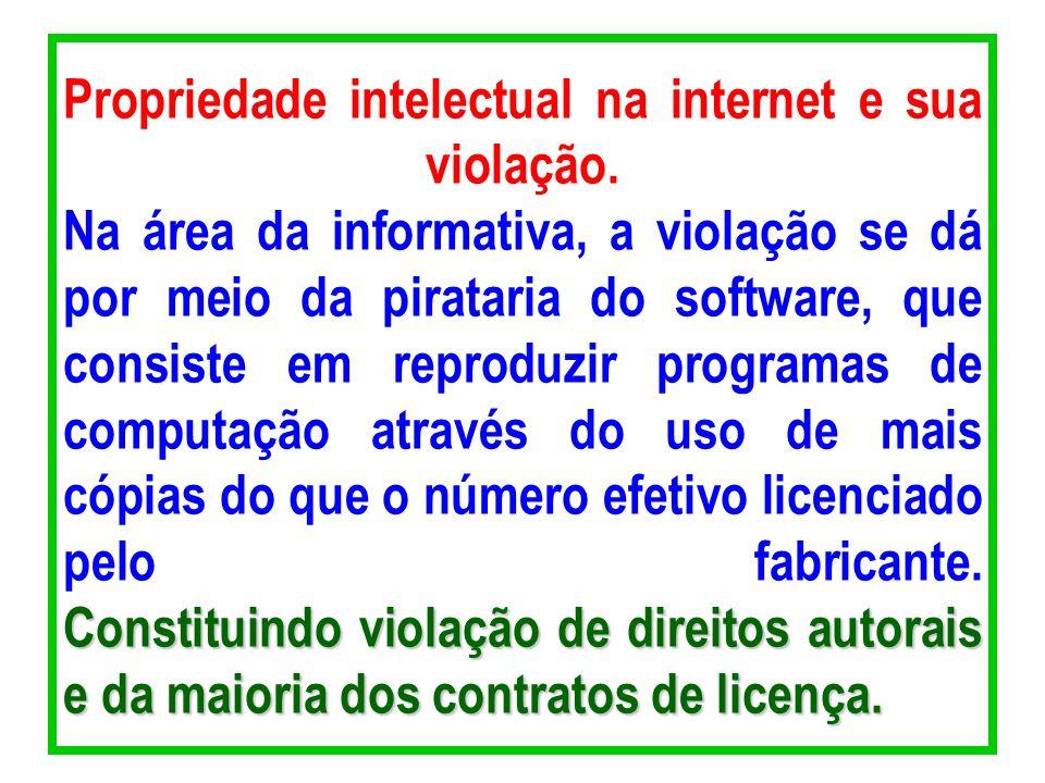 Constituindo violação de direitos autorais e da maioria dos contratos de licença. Propriedade intelectual na internet e sua violação. Na área da infor