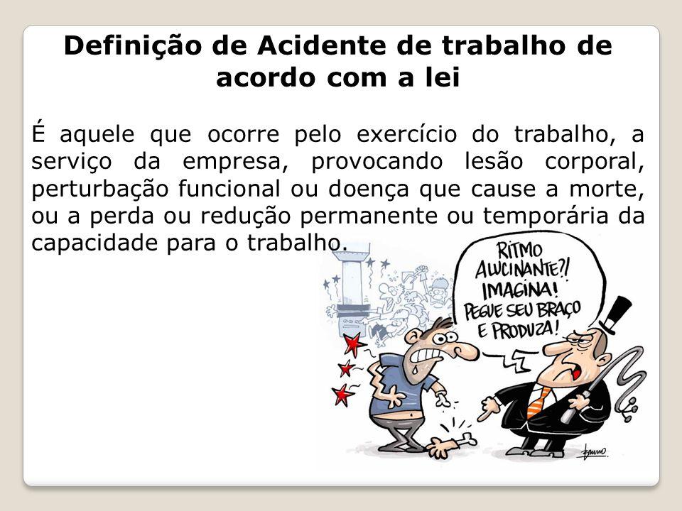 Definição de Acidente de trabalho de acordo com a lei É aquele que ocorre pelo exercício do trabalho, a serviço da empresa, provocando lesão corporal,