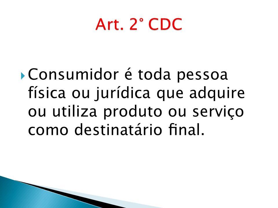 Consumidor é toda pessoa física ou jurídica que adquire ou utiliza produto ou serviço como destinatário nal.