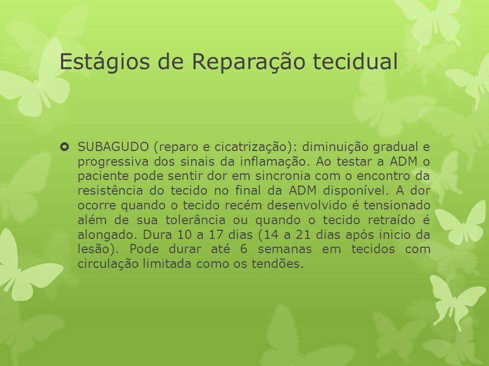 Estágios de Reparação tecidual SUBAGUDO (reparo e cicatrização): diminuição gradual e progressiva dos sinais da inflamação. Ao testar a ADM o paciente