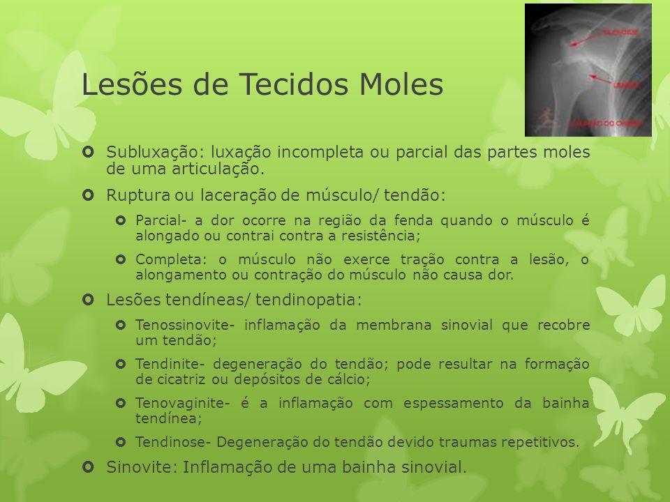 Lesões de Tecidos Moles Subluxação: luxação incompleta ou parcial das partes moles de uma articulação. Ruptura ou laceração de músculo/ tendão: Parcia