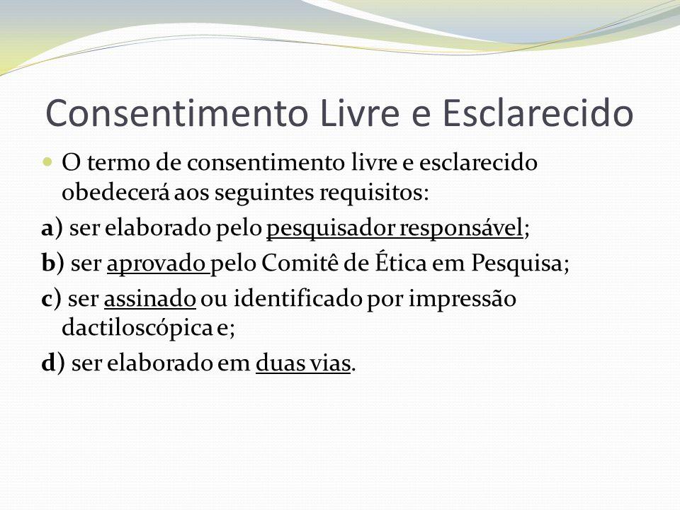 Consentimento Livre e Esclarecido O termo de consentimento livre e esclarecido obedecerá aos seguintes requisitos: a) ser elaborado pelo pesquisador r