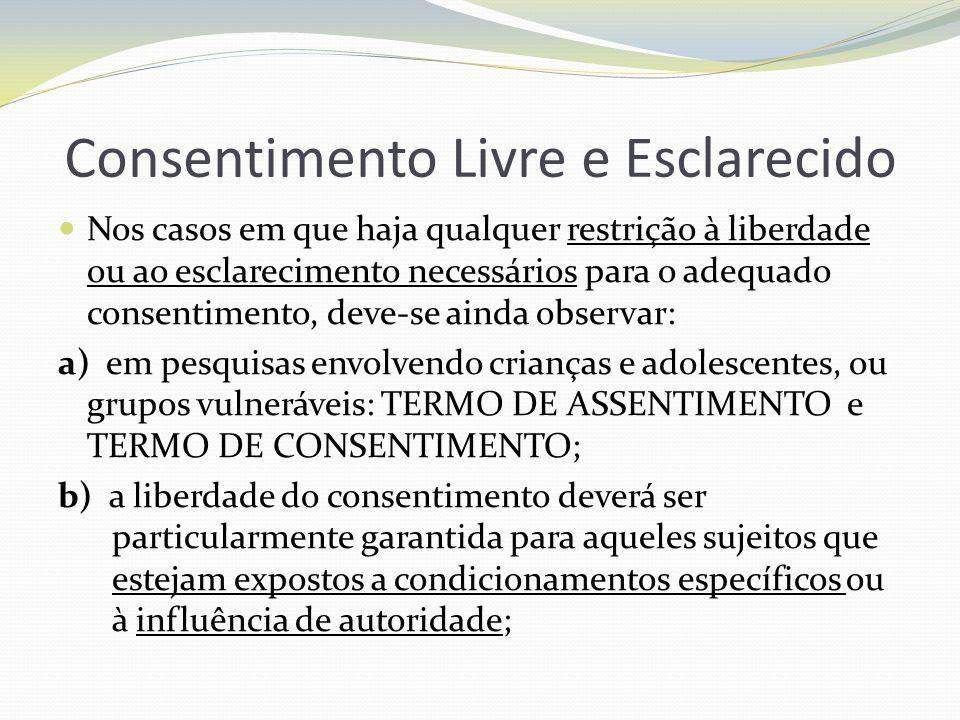 Consentimento Livre e Esclarecido Nos casos em que haja qualquer restrição à liberdade ou ao esclarecimento necessários para o adequado consentimento,