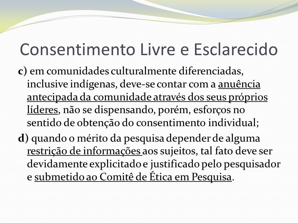 Consentimento Livre e Esclarecido c) em comunidades culturalmente diferenciadas, inclusive indígenas, deve-se contar com a anuência antecipada da comu