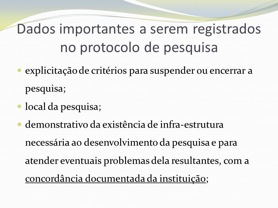 Dados importantes a serem registrados no protocolo de pesquisa explicitação de critérios para suspender ou encerrar a pesquisa; local da pesquisa; dem