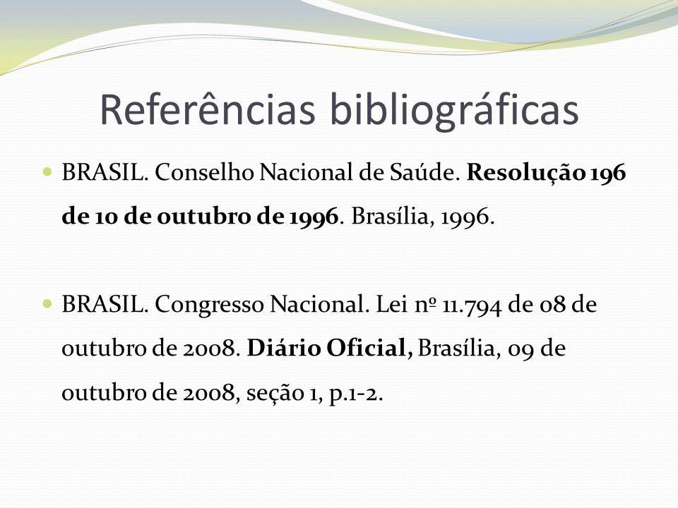 Referências bibliográficas BRASIL. Conselho Nacional de Saúde. Resolução 196 de 10 de outubro de 1996. Brasília, 1996. BRASIL. Congresso Nacional. Lei