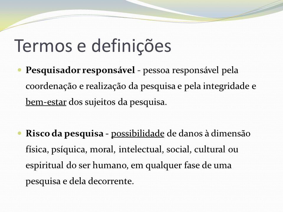 Termos e definições Dano associado ou decorrente da pesquisa - agravo imediato ou tardio, ao indivíduo ou à coletividade, com nexo causal comprovado, direto ou indireto, decorrente do estudo científico.