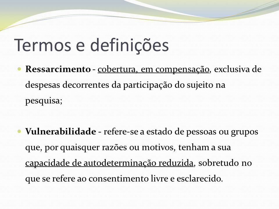 Termos e definições Ressarcimento - cobertura, em compensação, exclusiva de despesas decorrentes da participação do sujeito na pesquisa; Vulnerabilida
