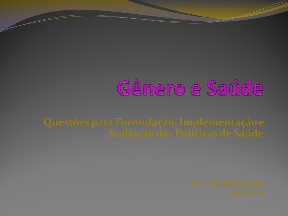 Gênero e Saúde: Referências Preliminares Política pública - curso de ação do estado para atingir determinados objetivos.