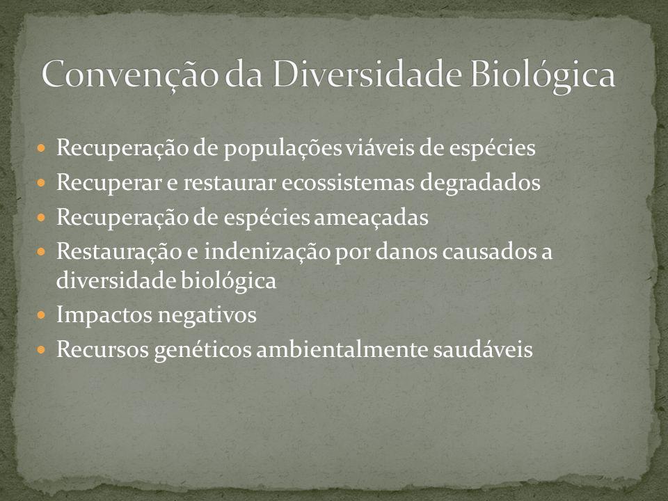 Recuperação de populações viáveis de espécies Recuperar e restaurar ecossistemas degradados Recuperação de espécies ameaçadas Restauração e indenizaçã