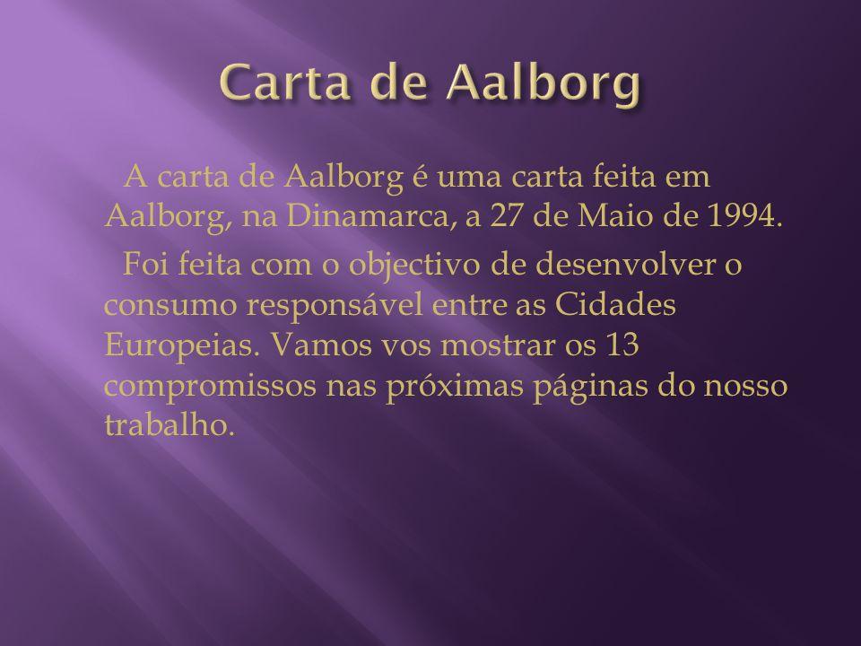 A carta de Aalborg é uma carta feita em Aalborg, na Dinamarca, a 27 de Maio de 1994. Foi feita com o objectivo de desenvolver o consumo responsável en