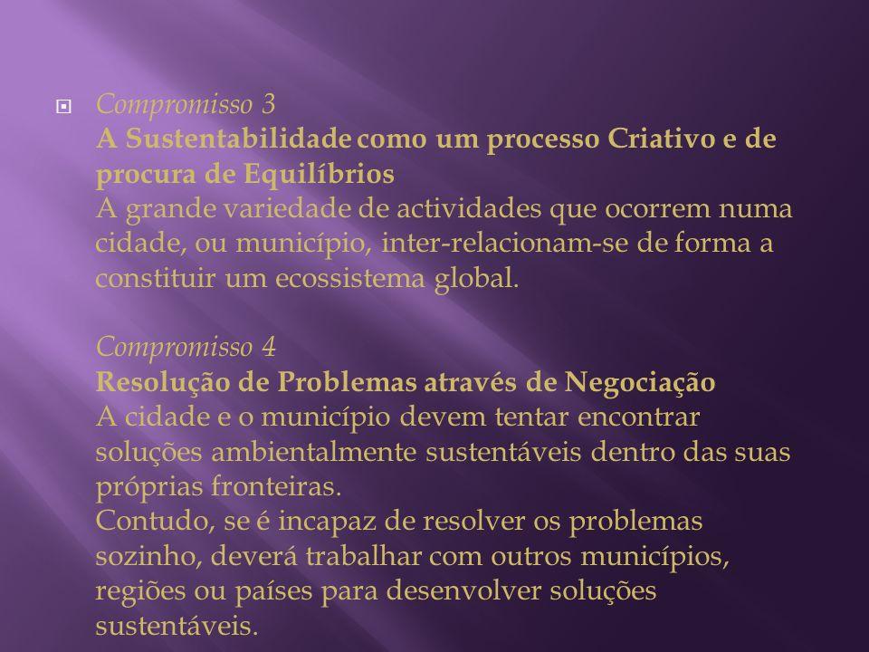 Compromisso 3 A Sustentabilidade como um processo Criativo e de procura de Equilíbrios A grande variedade de actividades que ocorrem numa cidade, ou m