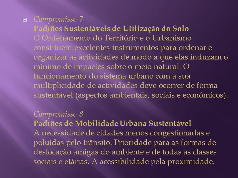 Compromisso 7 Padrões Sustentáveis de Utilização do Solo O Ordenamento do Território e o Urbanismo constituem excelentes instrumentos para ordenar e o