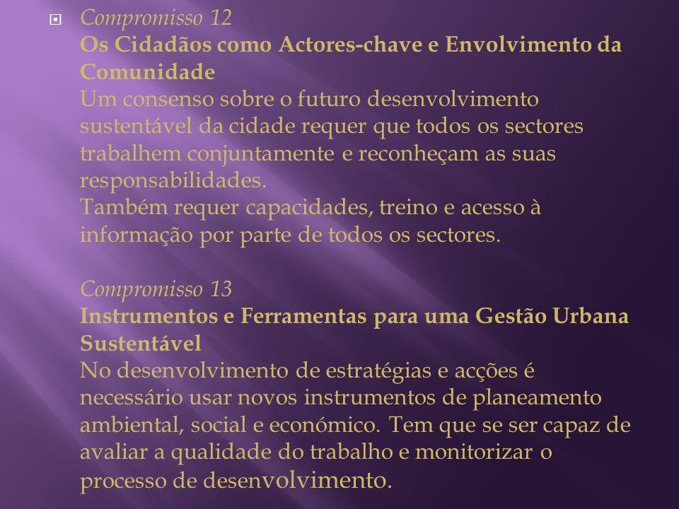 Compromisso 12 Os Cidadãos como Actores-chave e Envolvimento da Comunidade Um consenso sobre o futuro desenvolvimento sustentável da cidade requer que