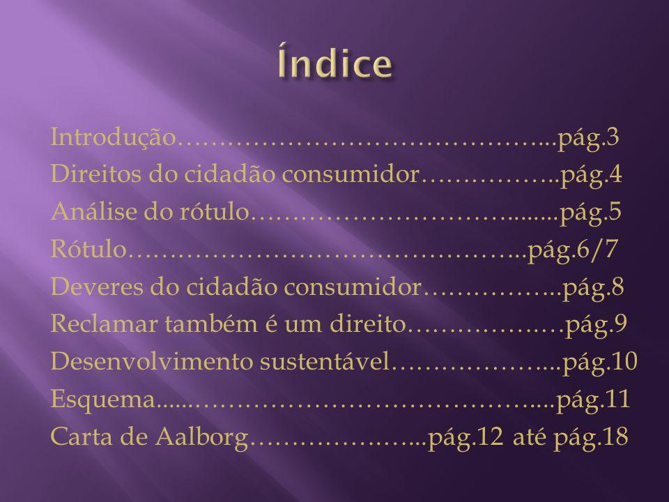 Introdução……………………………………...pág.3 Direitos do cidadão consumidor……………..pág.4 Análise do rótulo…………………………........pág.5 Rótulo………………………………………..pág.6/7 De