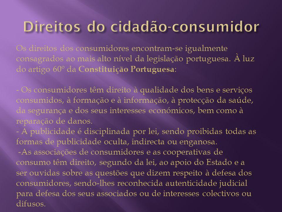 Os direitos dos consumidores encontram-se igualmente consagrados ao mais alto nível da legislação portuguesa. À luz do artigo 60º da Constituição Port