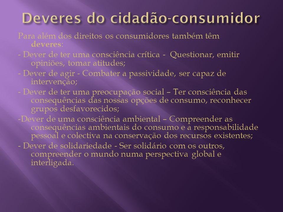 Para além dos direitos os consumidores também têm deveres : - Dever de ter uma consciência crítica - Questionar, emitir opiniões, tomar atitudes; - De