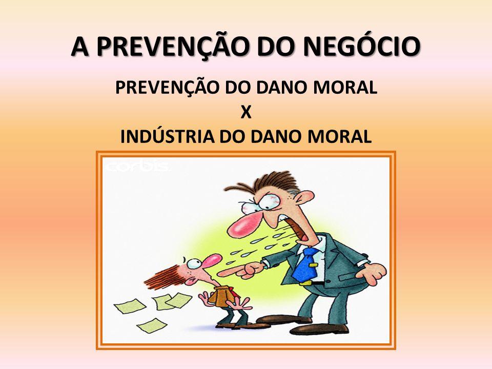 A PREVENÇÃO DO NEGÓCIO PREVENÇÃO DO DANO MORAL X INDÚSTRIA DO DANO MORAL