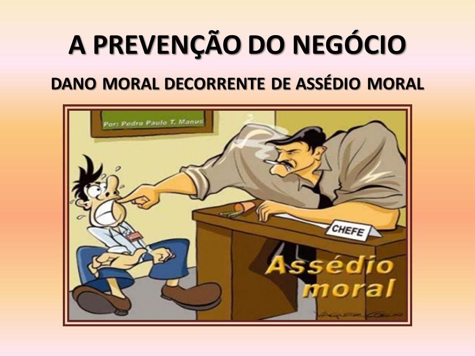 A PREVENÇÃO DO NEGÓCIO DANO MORAL DECORRENTE DE ASSÉDIO MORAL