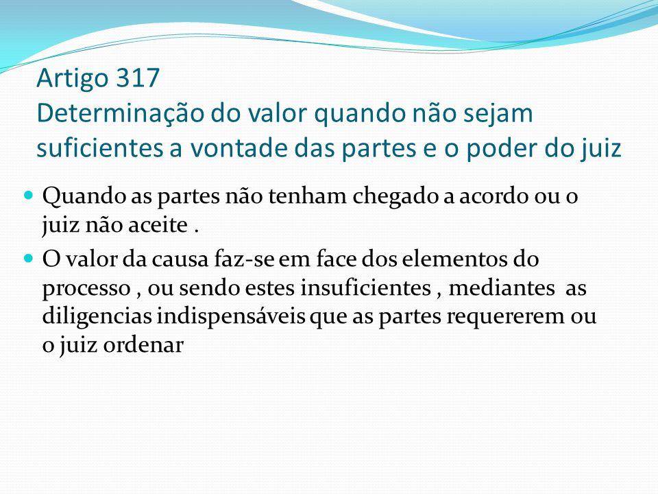 Artigo 317 Determinação do valor quando não sejam suficientes a vontade das partes e o poder do juiz Quando as partes não tenham chegado a acordo ou o