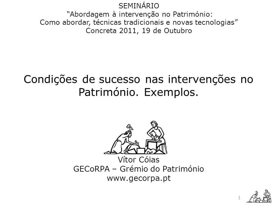 Condições de sucesso nas intervenções no Património. Exemplos. Vítor Cóias GECoRPA – Grémio do Património www.gecorpa.pt SEMINÁRIO Abordagem à interve