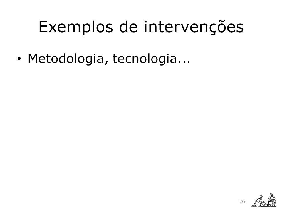 Exemplos de intervenções Metodologia, tecnologia... 26