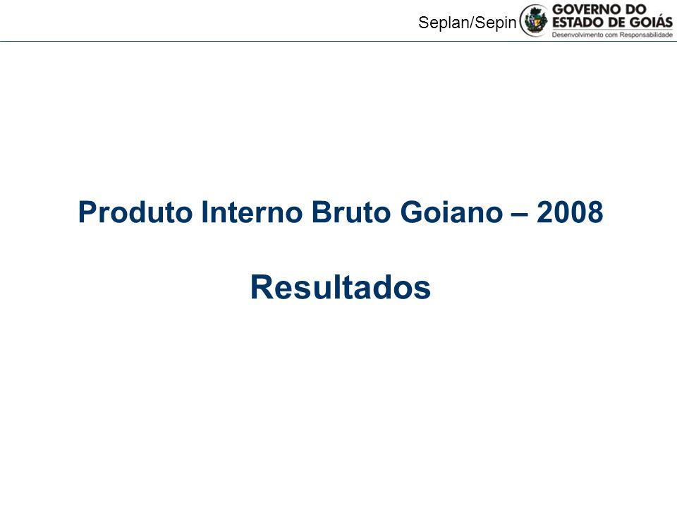 Seplan/Sepin Produto Interno Bruto Goiano – 2008 Resultados