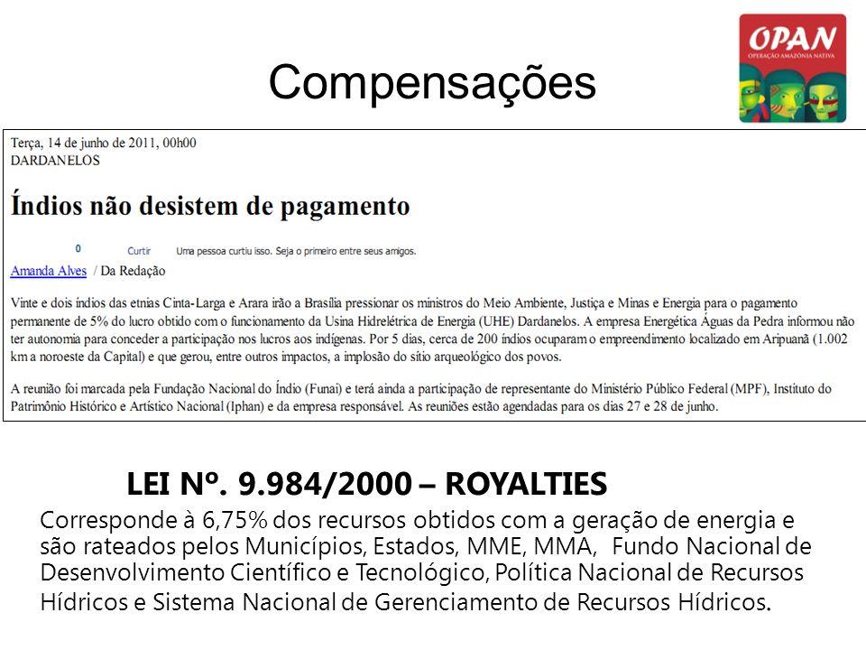 Compensações LEI Nº. 9.984/2000 – ROYALTIES Corresponde à 6,75% dos recursos obtidos com a geração de energia e são rateados pelos Municípios, Estados