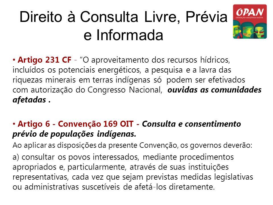 Direito à Consulta Livre, Prévia e Informada Artigo 231 CF - O aproveitamento dos recursos hídricos, incluídos os potenciais energéticos, a pesquisa e