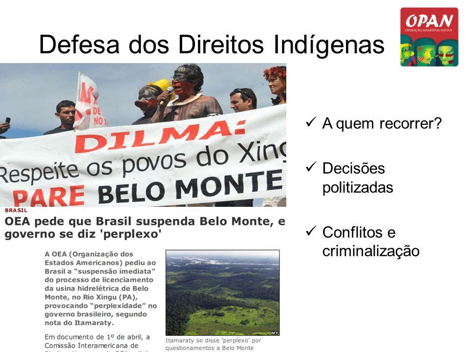 Defesa dos Direitos Indígenas A quem recorrer? Decisões politizadas Conflitos e criminalização
