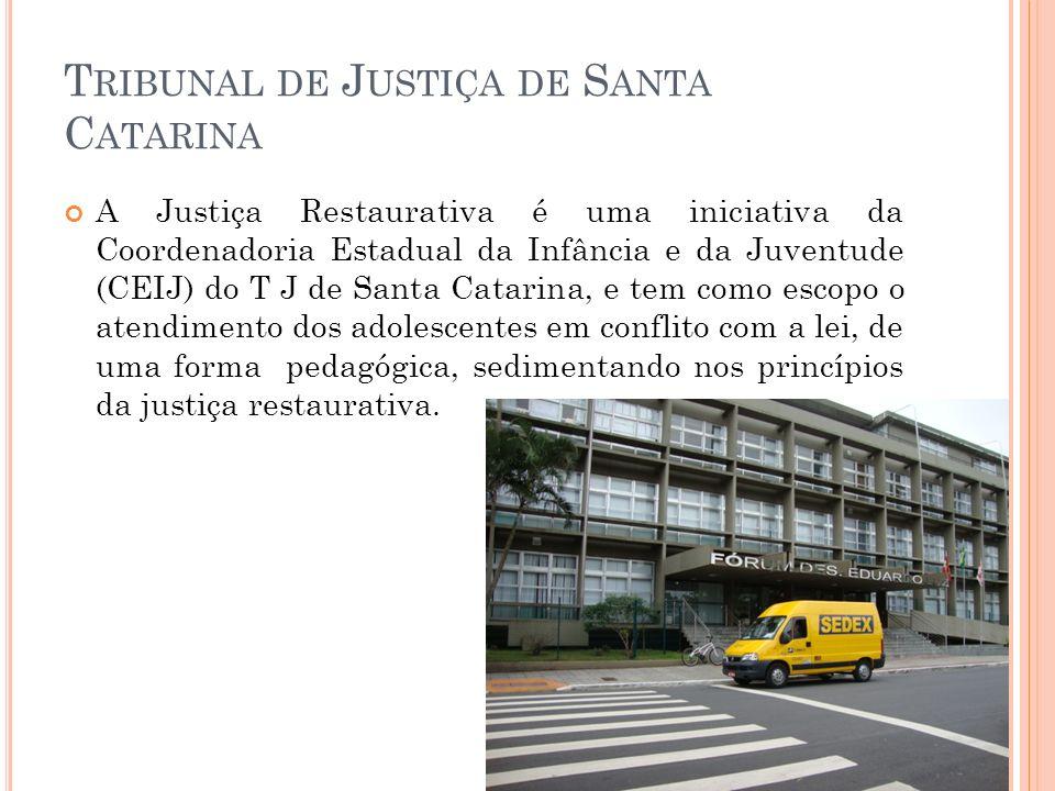 T RIBUNAL DE J USTIÇA DE S ANTA C ATARINA A Justiça Restaurativa é uma iniciativa da Coordenadoria Estadual da Infância e da Juventude (CEIJ) do T J d