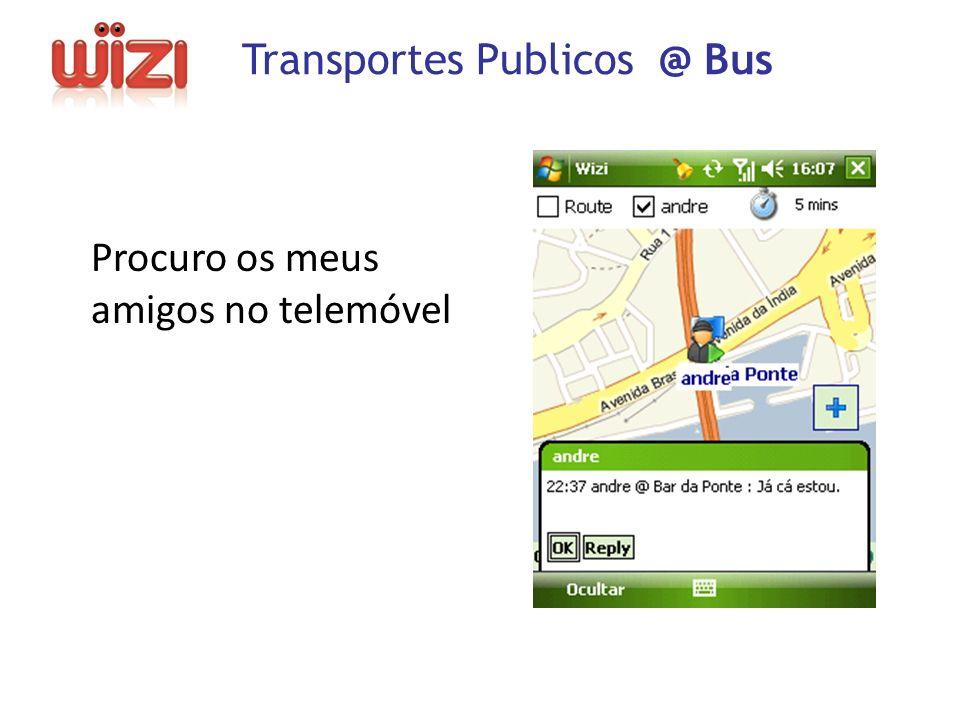 Procuro os meus amigos no telemóvel Transportes Publicos @ Bus