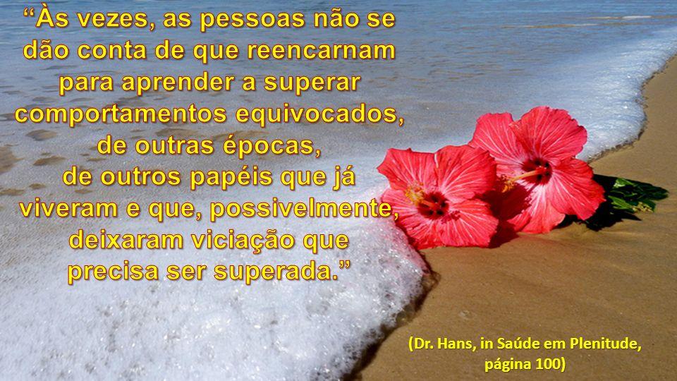 (Dr. Hans, in Saúde em Plenitude, página 100)