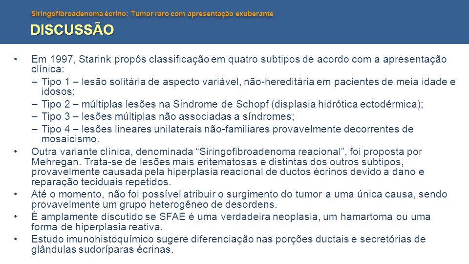 Siringofibroadenoma écrino: Tumor raro com apresentação exuberante DISCUSSÃO Em 1997, Starink propôs classificação em quatro subtipos de acordo com a