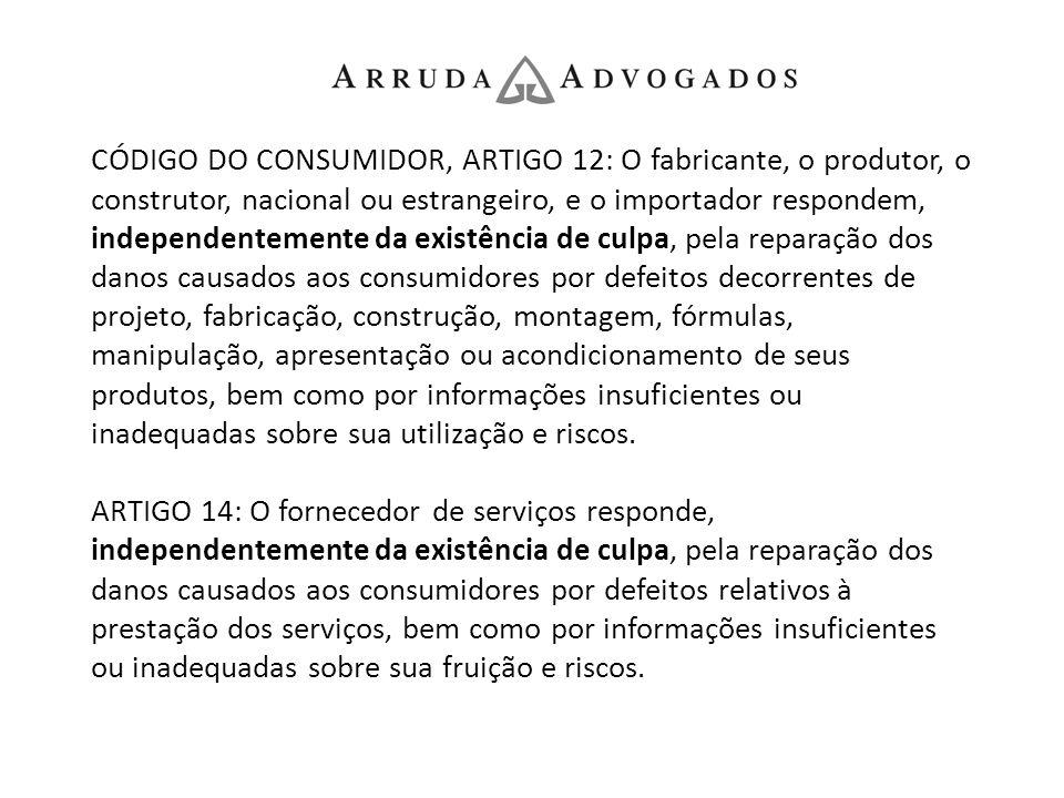 CÓDIGO DO CONSUMIDOR, ARTIGO 12: O fabricante, o produtor, o construtor, nacional ou estrangeiro, e o importador respondem, independentemente da exist