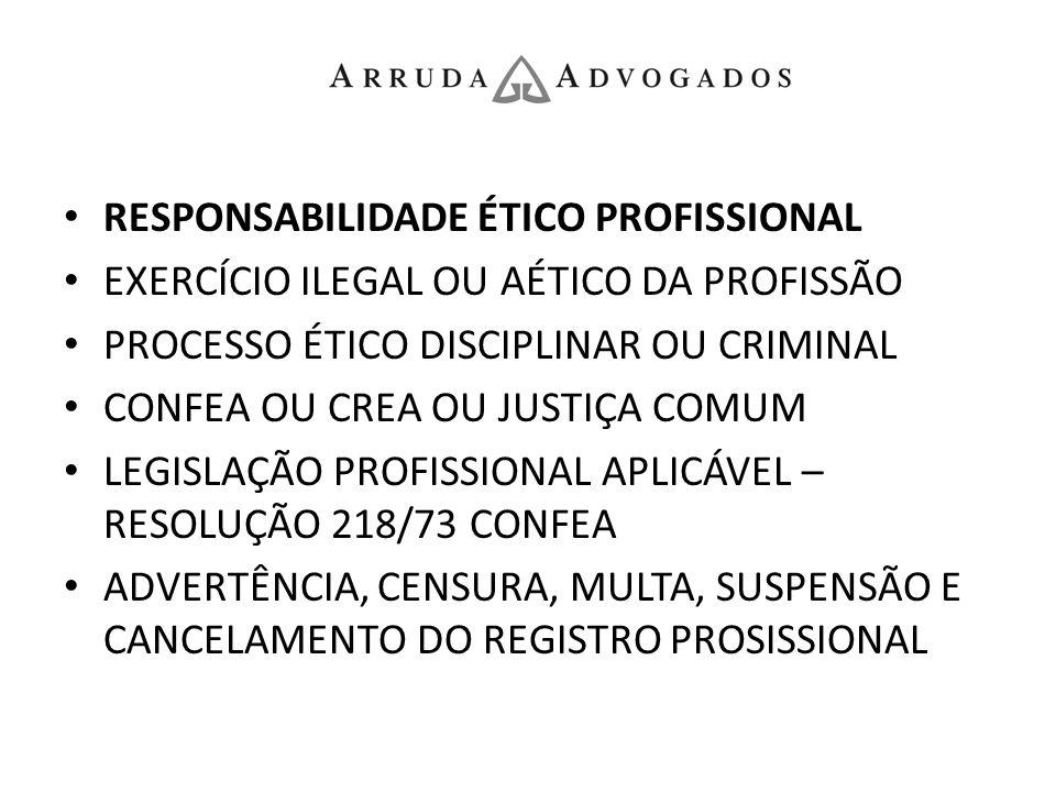 RESPONSABILIDADE ÉTICO PROFISSIONAL EXERCÍCIO ILEGAL OU AÉTICO DA PROFISSÃO PROCESSO ÉTICO DISCIPLINAR OU CRIMINAL CONFEA OU CREA OU JUSTIÇA COMUM LEG