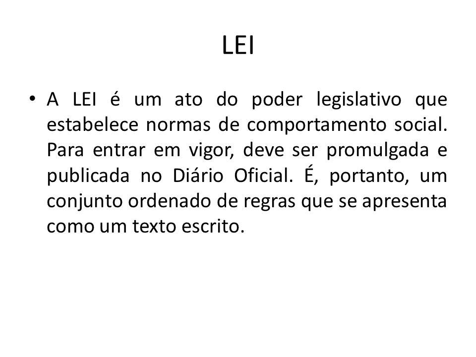 LEI A LEI é um ato do poder legislativo que estabelece normas de comportamento social. Para entrar em vigor, deve ser promulgada e publicada no Diário