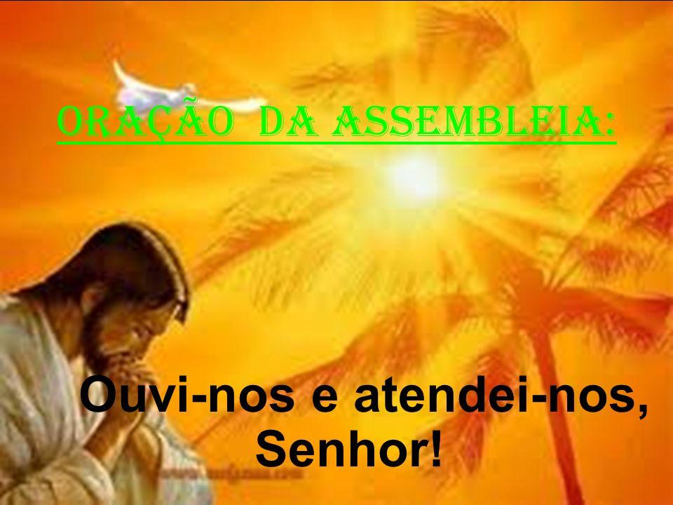 ORAÇÃO DA ASSEMBLEIA: Ouvi-nos e atendei-nos, Senhor!