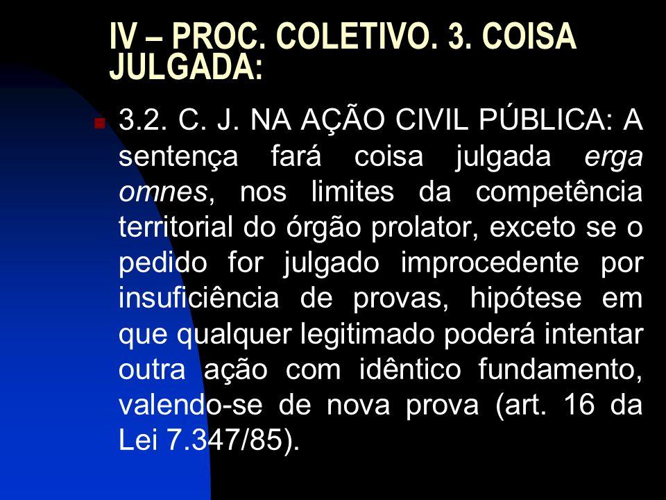 IV – PROC. COLETIVO. 3. COISA JULGADA: 3.2. C. J. NA AÇÃO CIVIL PÚBLICA: A sentença fará coisa julgada erga omnes, nos limites da competência territor