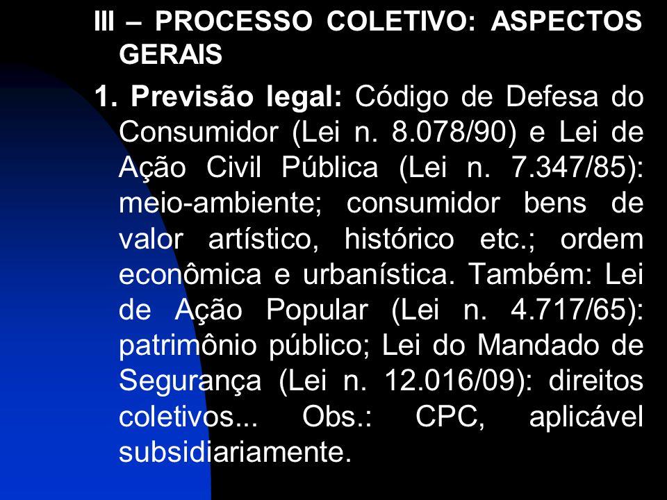 III – PROCESSO COLETIVO: ASPECTOS GERAIS 1. Previsão legal: Código de Defesa do Consumidor (Lei n. 8.078/90) e Lei de Ação Civil Pública (Lei n. 7.347