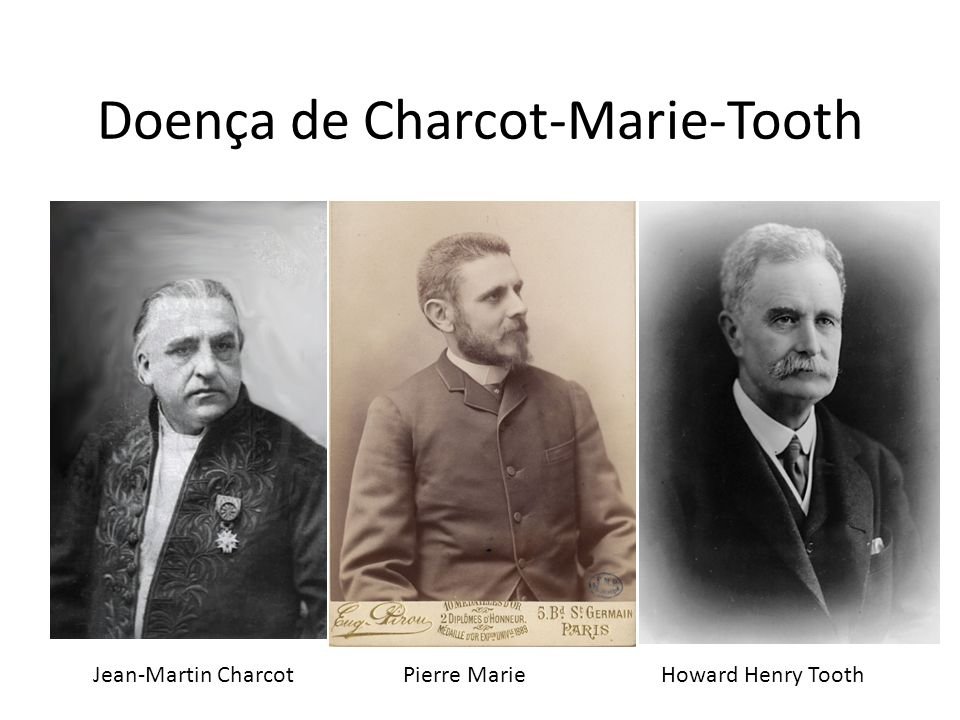 Doença de Charcot-Marie-Tooth Jean-Martin Charcot Pierre Marie Howard Henry Tooth
