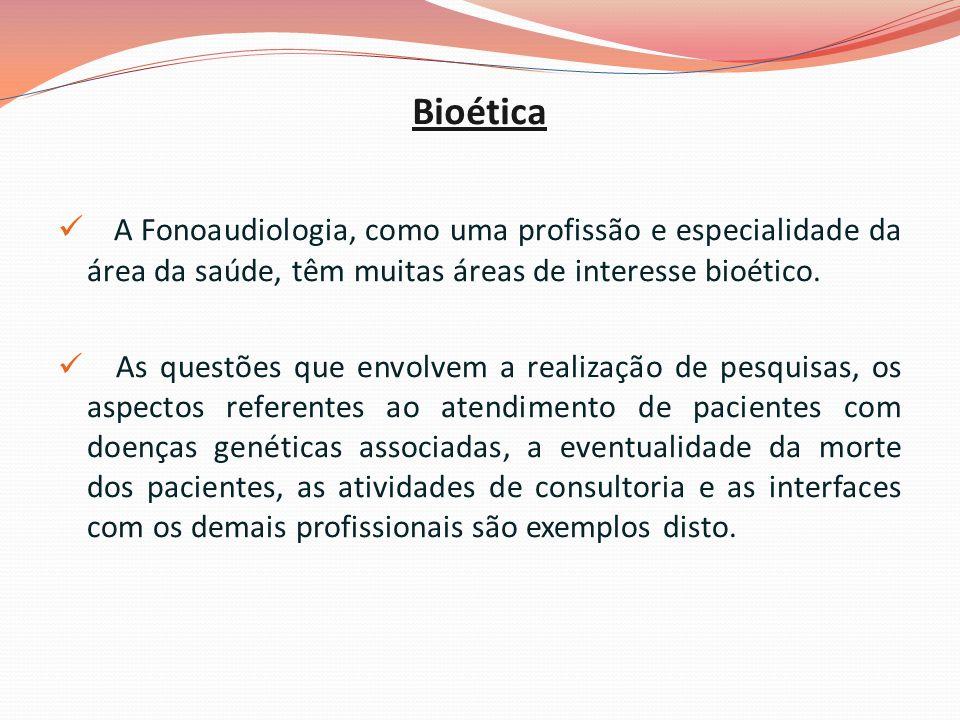 Bioética A Fonoaudiologia, como uma profissão e especialidade da área da saúde, têm muitas áreas de interesse bioético.