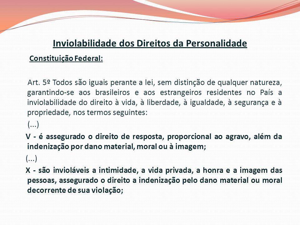 Inviolabilidade dos Direitos da Personalidade Constituição Federal: Art.