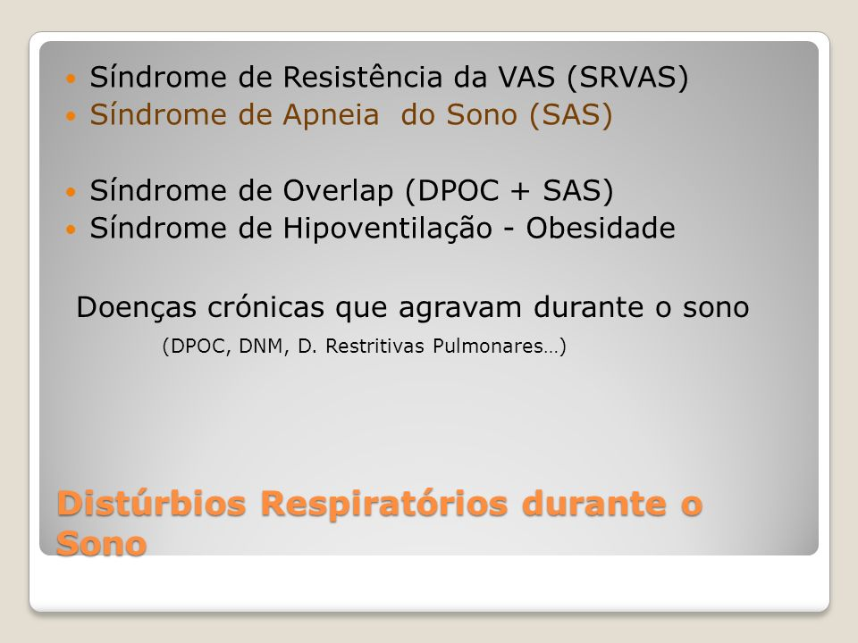 Síndrome de Resistência da VAS (SRVAS) Síndrome de Apneia do Sono (SAS) Síndrome de Overlap (DPOC + SAS) Síndrome de Hipoventilação - Obesidade Doença